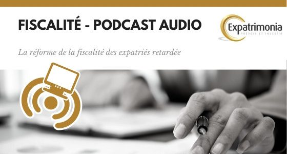 report reforme fisca expatrie podcast